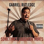 Sometimes Laughter Hurts by Gabriel Rutledge