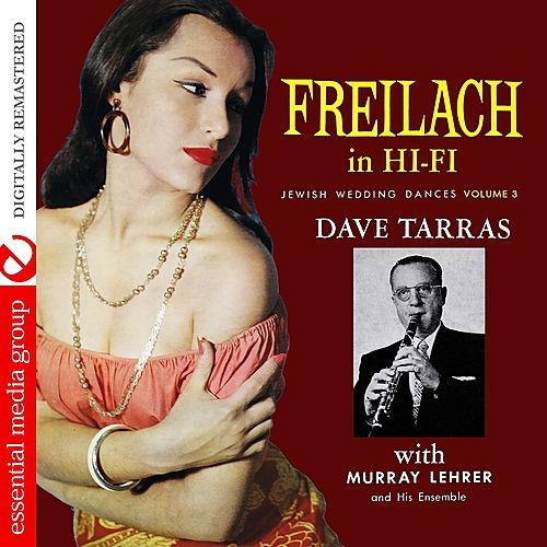 Freilach In Hi-Fi: Jewish Wedding Dances, Vol. 3 (Digitally Remastered) by Dave Tarras