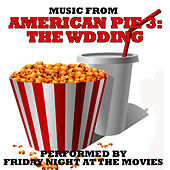 Music From: American Pie 3: The Wedding by Friday Night At The Movies