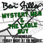 The Ben Stiller Collection: Music From Mystery Men & The Cable Guy by Friday Night At The Movies