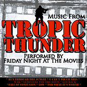 Music From: Tropic Thunder by Friday Night At The Movies
