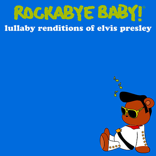 Lullaby Renditions of Elvis Presley by Rockabye Baby!