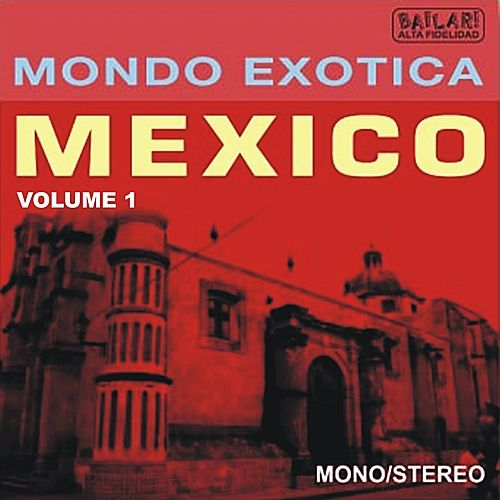 MONDO EXCOTICA - MEXICO, Volume 1 by Various Artists
