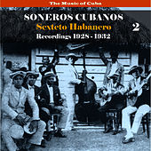 The Music of Cuba / Soneros Cubanos / Recordings 1928 - 1932, Vol. 2 by Sexteto Habanero
