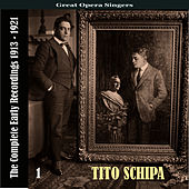 Great Opera Singers / Tito Schipa  -The Complete Early Recordings 1913-1921, Volume 1 by Tito Schipa