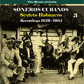 The Music of Cuba / Soneros Cubanos / Recordings 1929 - 1934, Vol. 3 by Sexteto Habanero