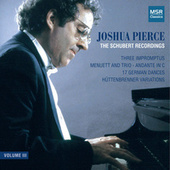 Joshua Pierce - The Schubert Recordings, Volume III by Joshua Pierce