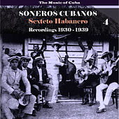 The Music of Cuba / Soneros Cubanos / Recordings 1930 - 1939, Vol. 4 by Sexteto Habanero