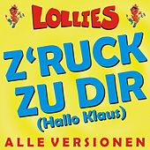 Z'ruck zu Dir (Hallo Klaus) - ALLE VERSIONEN by Lollies