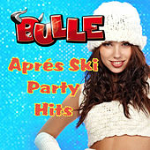 BULLE Apres Ski Party Hits by Various Artists