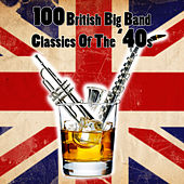 100 British Big Band Classics Of The '40s by Various Artists