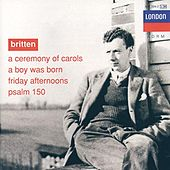 Britten: A Ceremony of Carols; A Boy was Born; Psalm 150 by Various Artists