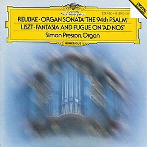Reubke: The 94th Psalm / Liszt: Fantasy and Fugue on 'Ad nos, ad salutarem undam' by Simon Preston