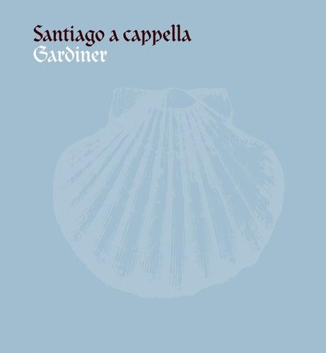 Gardiner, John Eliot: Santiago a cappella by John Eliot Gardiner