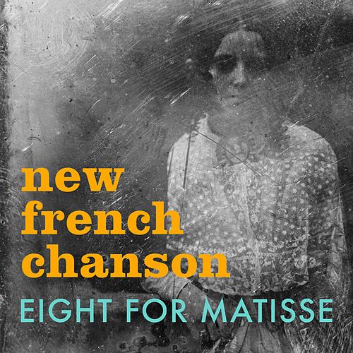 New French Chanson: 8 for Matisse by Various Artists