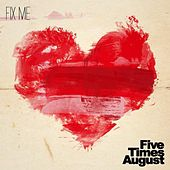Fix Me by Five Times August