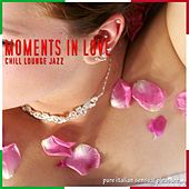 Moments In Love: Chill Lounge Jazz by Various Artists