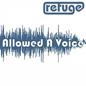 Allowed a Voice by Refuge