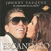 Escandalo by Johnny Vazquez