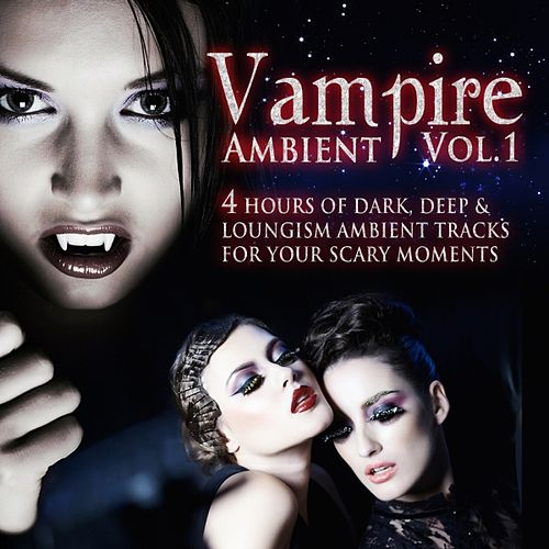 Vampire Ambient, Vol.1 (4 Hours of Dark, Deep and Loungism Ambient Tracks for Your Scary Moments) by Various Artists
