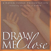 Draw Me Close by Haven