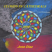 Clouds In Cathedrals by Jose' Diaz