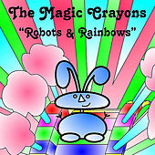 Robots and Rainbows by The Magic Crayons