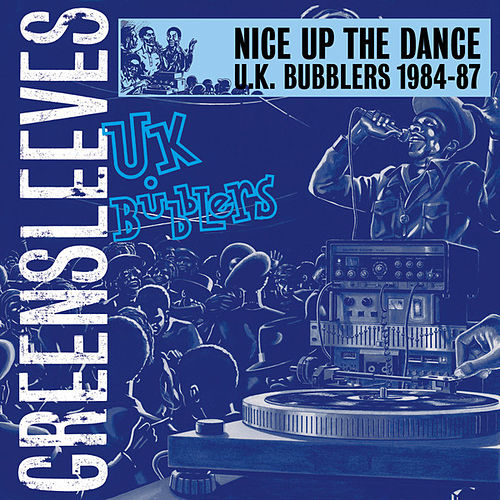 Nice Up The Dance - UK Bubblers 1984-87 by Various Artists