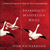 Shakuhachi Meditation Music by Stan Richardson