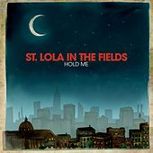 Hold Me by St. Lola in the Fields