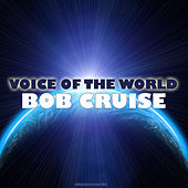 Voice of the World by BOB CRUISE