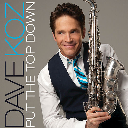 Put The Top Down by Dave Koz