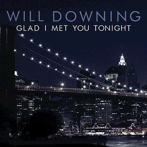 Glad I Met You Tonight by Will Downing