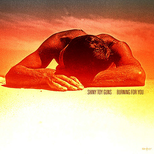 Burning For You by Shiny Toy Guns