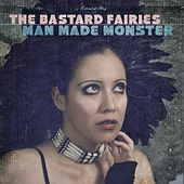 Man Made Monster by The Bastard Fairies
