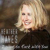 I Want To Rock With You by Heather Hayes
