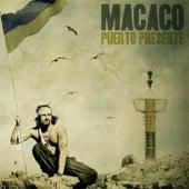 Puerto Presente by Macaco
