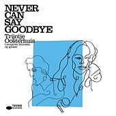 Never Can Say Goodbye by Trijntje Oosterhuis