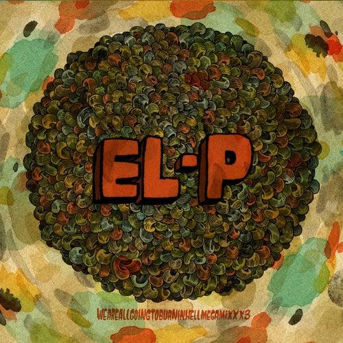Weareallgoingtoburninhellmegamixxx3 by El-P