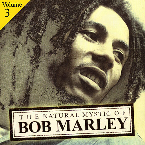 The Natural Mystic Of Bob Marley Volume 3 by Bob Marley