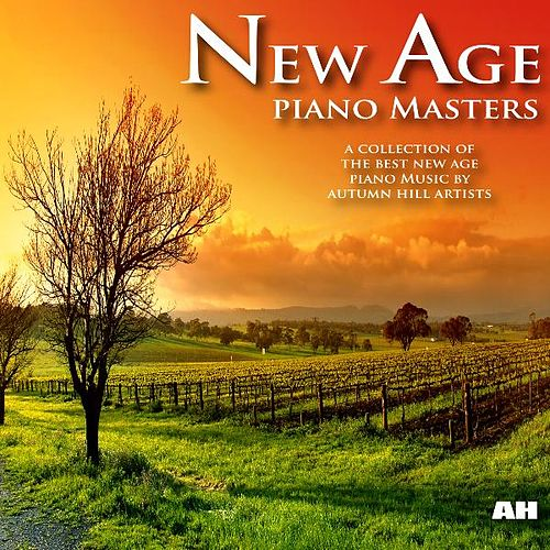 New Age Piano Masters: A Collection of the Best New Age Piano Music by New Age Piano Masters