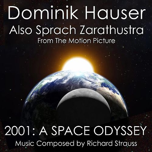 Also Sprach Zarathustra from '2001: A Space Odyssey' By Richard Strauss by Dominik Hauser