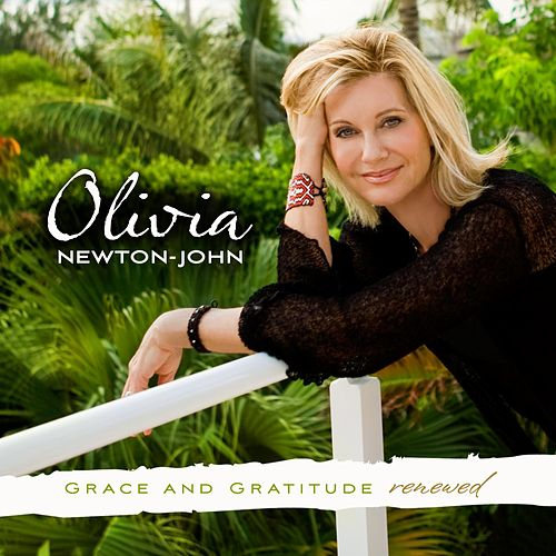 Grace And Gratitude Renewed by Olivia Newton-John