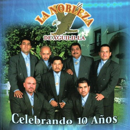 Celebrando 10 Anos by La Nobleza De Aguililla