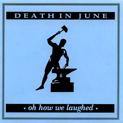 Oh How We Laughed by Death in June