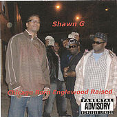 Chicago Born Englewood Raised by Shawn G