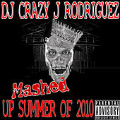 Mashed Up Summer Of 2010 by DJ Crazy J Rodriguez
