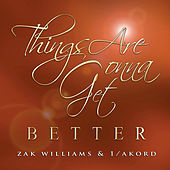 Things Are Gonna Get Better by Zak Williams