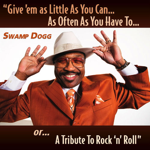 Give 'em as Little As You Can…As Often As You Have To…or…A Tribute To Rock 'n' Roll by Swamp Dogg