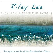 Shakuhachi Water Meditations by Riley Lee